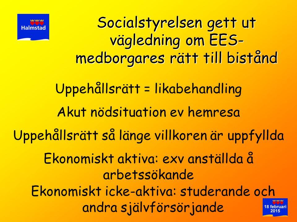 Uppehållsrätt = likabehandling Socialstyrelsen gett ut vägledning om EES- medborgares rätt till bistånd Uppehållsrätt så länge villkoren är uppfyllda
