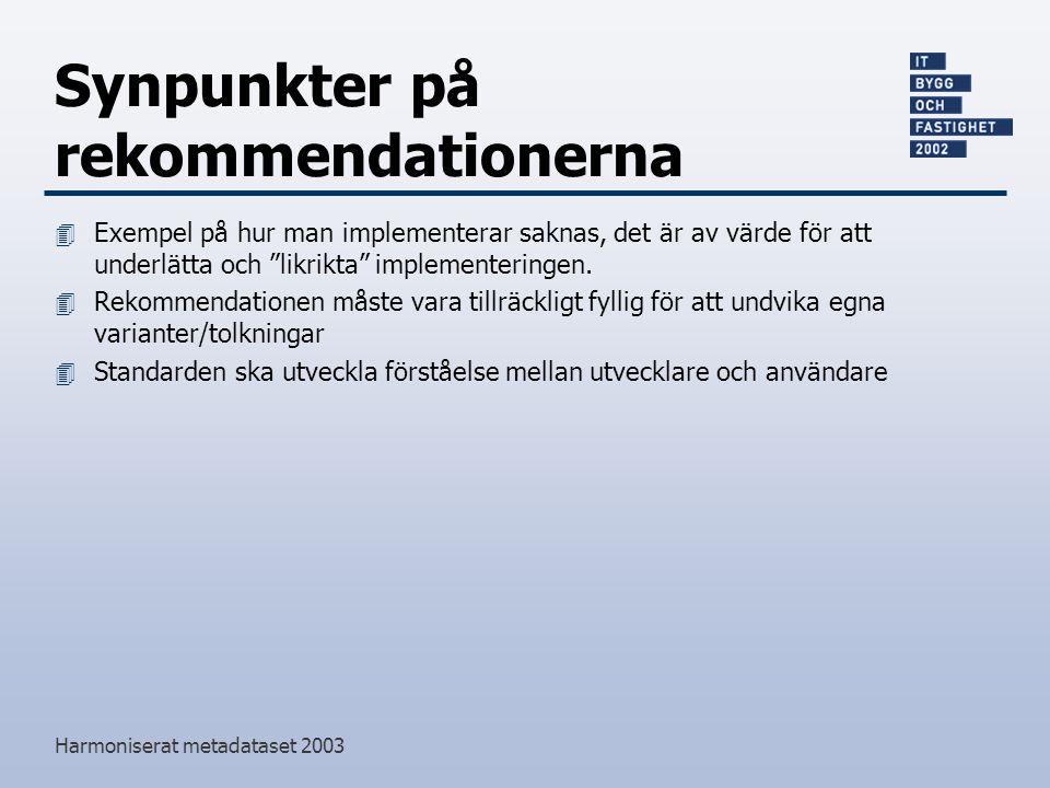 """Harmoniserat metadataset 2003 Synpunkter på rekommendationerna 4 Exempel på hur man implementerar saknas, det är av värde för att underlätta och """"likr"""