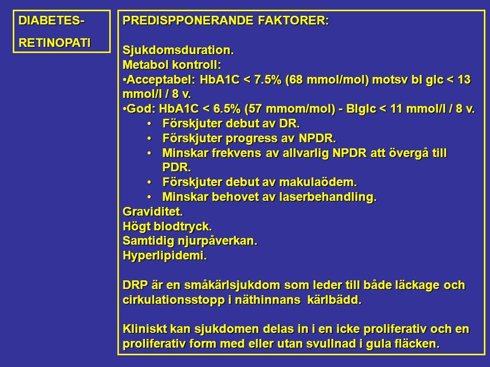DIABETES-RETINOPATI PREDISPPONERANDE FAKTORER: Sjukdomsduration.