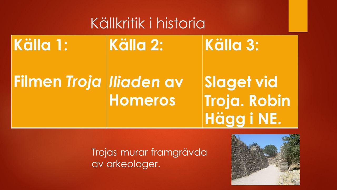 Källkritik i historia Källa 1: Filmen Troja Källa 2: Iliaden av Homeros Källa 3: Slaget vid Troja. Robin Hägg i NE. Trojas murar framgrävda av arkeolo