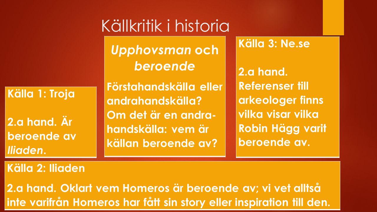 Källkritik i historia Upphovsman och beroende Förstahandskälla eller andrahandskälla? Om det är en andra- handskälla: vem är källan beroende av? Källa