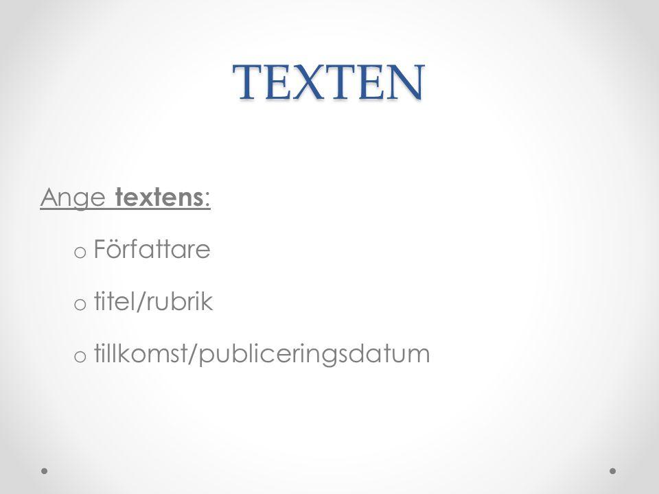 TEXTEN Ange textens : o Författare o titel/rubrik o tillkomst/publiceringsdatum