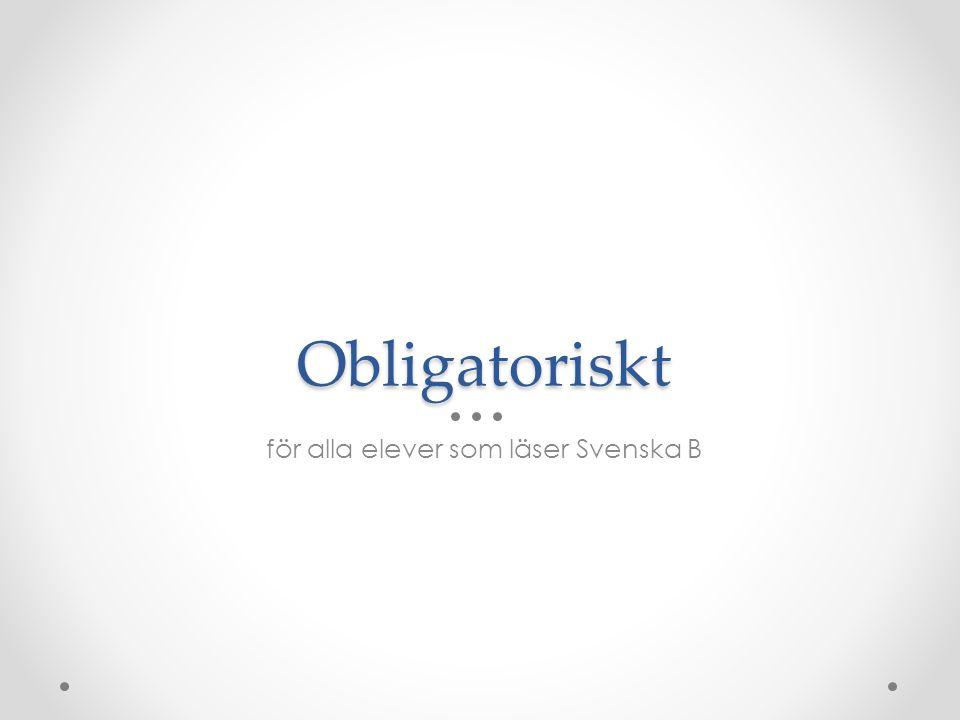 Obligatoriskt för alla elever som läser Svenska B