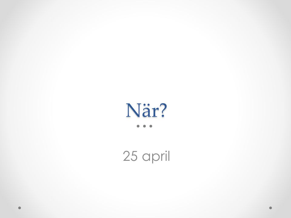 När? 25 april