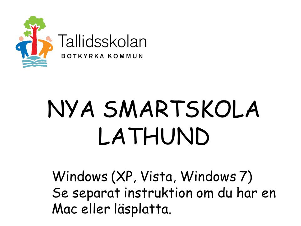 NYA SMARTSKOLA LATHUND Windows (XP, Vista, Windows 7) Se separat instruktion om du har en Mac eller läsplatta.