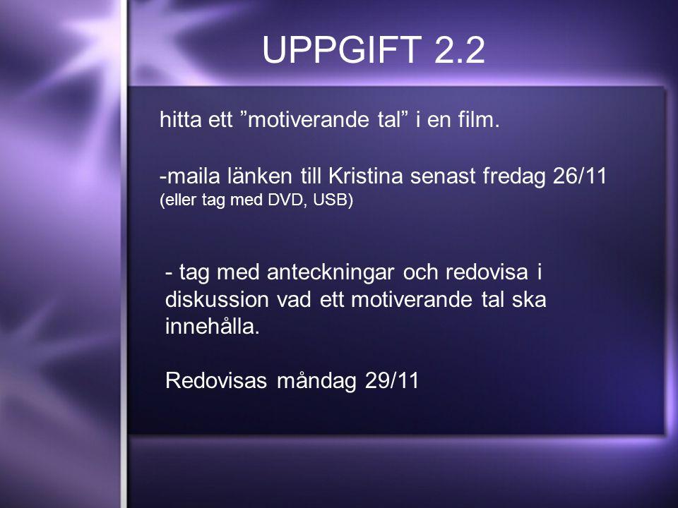 UPPGIFT 2.2 - tag med anteckningar och redovisa i diskussion vad ett motiverande tal ska innehålla.