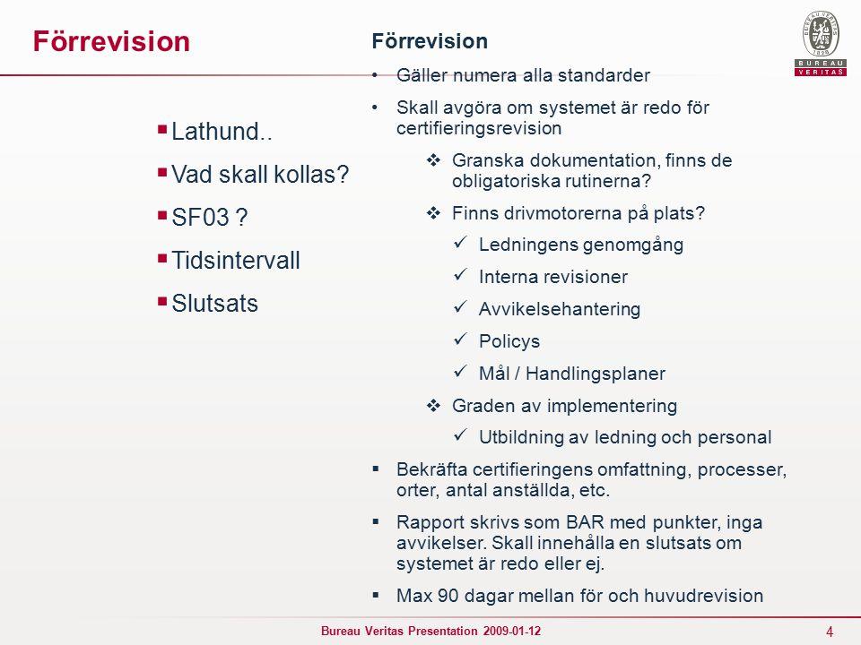 5 Bureau Veritas Presentation 2009-01-12 Övertag  Vad säger rutinerna  Vad skall TL göra?