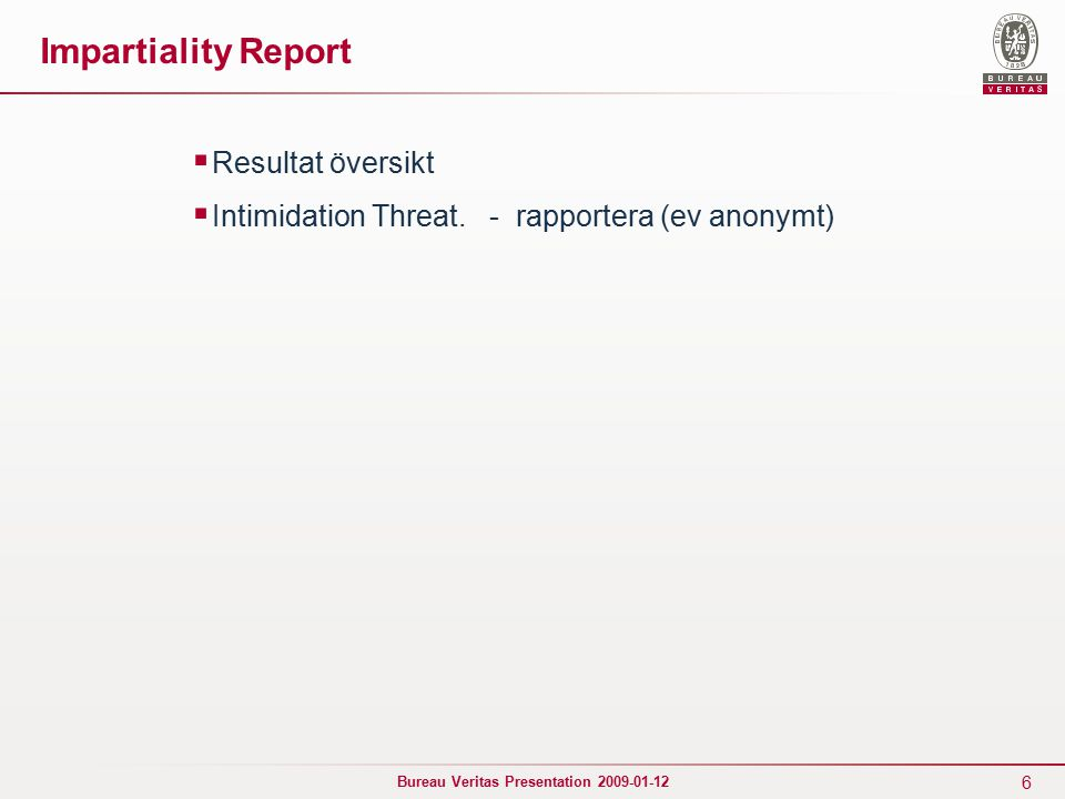 6 Bureau Veritas Presentation 2009-01-12 Impartiality Report  Resultat översikt  Intimidation Threat.