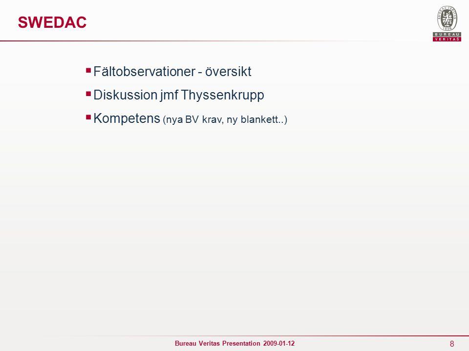 8 Bureau Veritas Presentation 2009-01-12 SWEDAC  Fältobservationer - översikt  Diskussion jmf Thyssenkrupp  Kompetens (nya BV krav, ny blankett..)