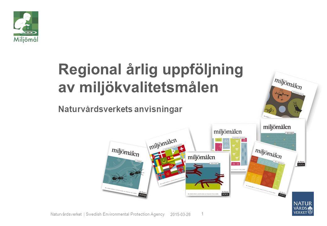 2015-03-28 Naturvårdsverket | Swedish Environmental Protection Agency 1 Regional årlig uppföljning av miljökvalitetsmålen Naturvårdsverkets anvisningar