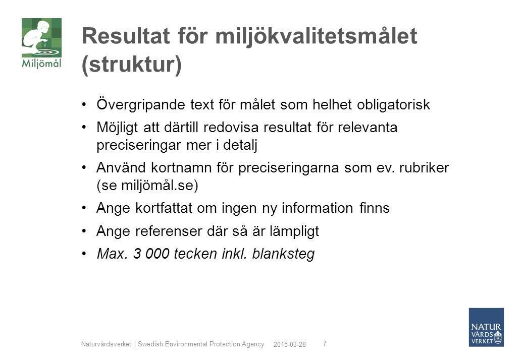 2015-03-28 Naturvårdsverket | Swedish Environmental Protection Agency 8 Resultat för miljökvalitetsmålet (innehåll) Miljötillståndet, nya regionala data och i synnerhet ev.