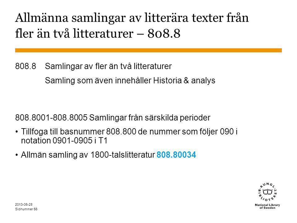 Sidnummer 2013-06-28 56 Allmänna samlingar av litterära texter från fler än två litteraturer – 808.8 808.8 Samlingar av fler än två litteraturer Samling som även innehåller Historia & analys 808.8001-808.8005 Samlingar från särskilda perioder Tillfoga till basnummer 808.800 de nummer som följer 090 i notation 0901-0905 i T1 Allmän samling av 1800-talslitteratur 808.80034