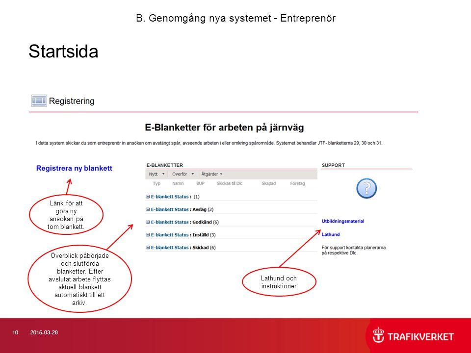 102015-03-28 Startsida B. Genomgång nya systemet - Entreprenör Länk för att göra ny ansökan på tom blankett. Överblick påbörjade och slutförda blanket