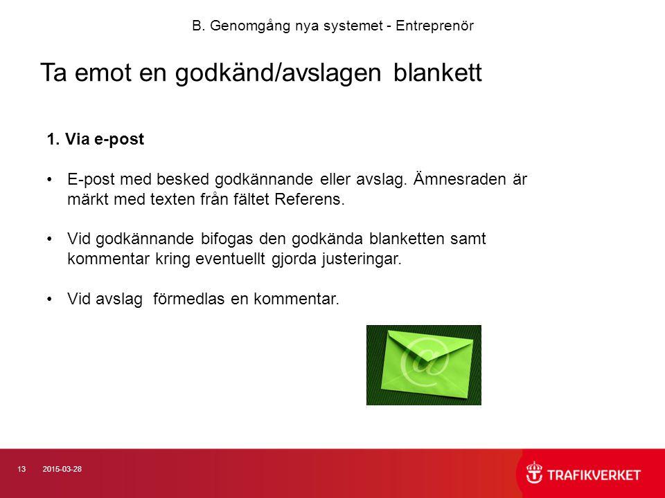132015-03-28 Ta emot en godkänd/avslagen blankett B. Genomgång nya systemet - Entreprenör 1. Via e-post E-post med besked godkännande eller avslag. Äm