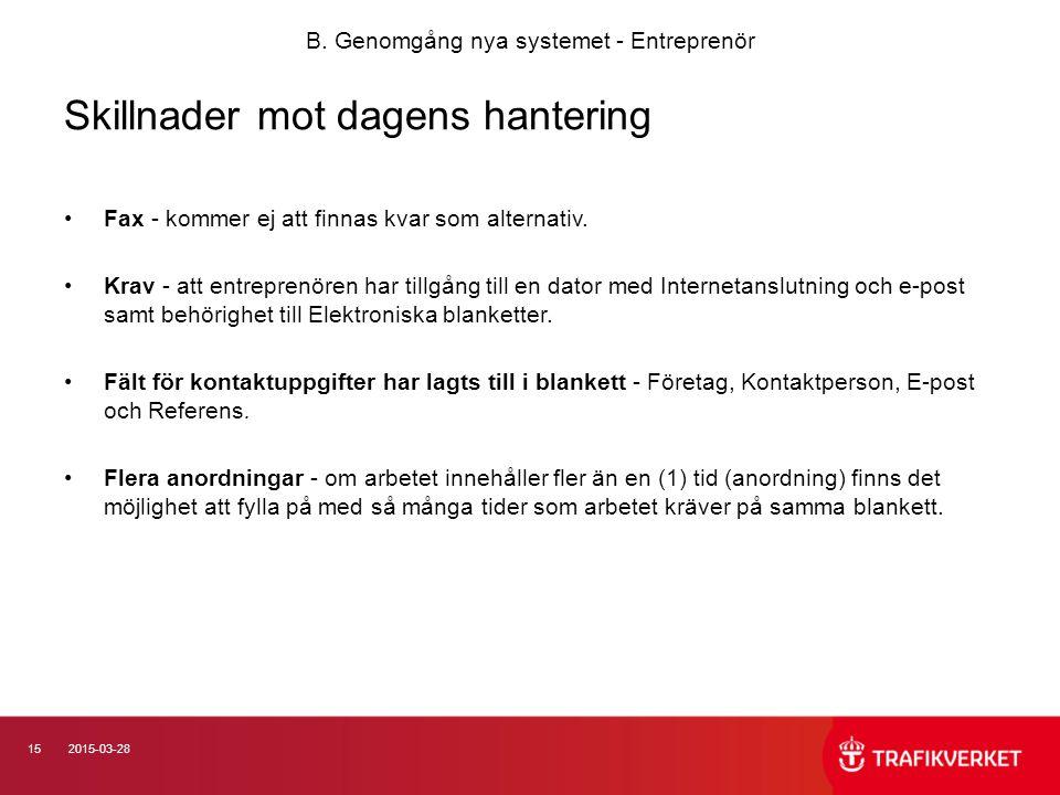 152015-03-28 Skillnader mot dagens hantering Fax - kommer ej att finnas kvar som alternativ. Krav - att entreprenören har tillgång till en dator med I