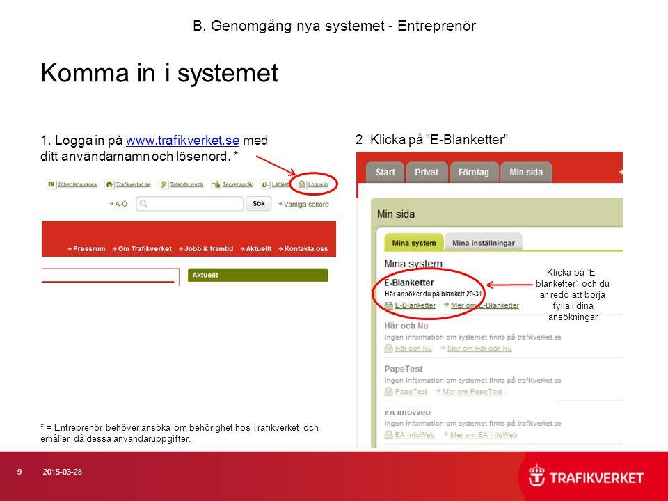92015-03-28 Komma in i systemet 1. Logga in på www.trafikverket.se med ditt användarnamn och lösenord. *www.trafikverket.se B. Genomgång nya systemet