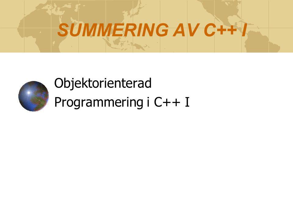 SUMMERING AV C++ I Objektorienterad Programmering i C++ I