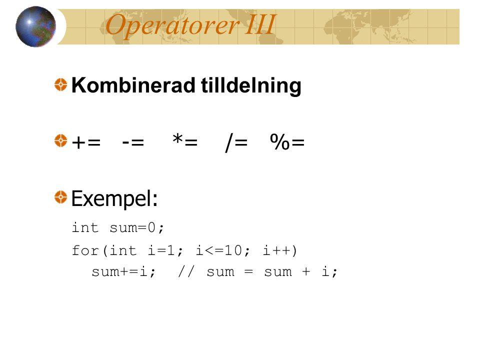 Operatorer III Kombinerad tilldelning += -= *= /= %= Exempel: int sum=0; for(int i=1; i<=10; i++) sum+=i; // sum = sum + i;
