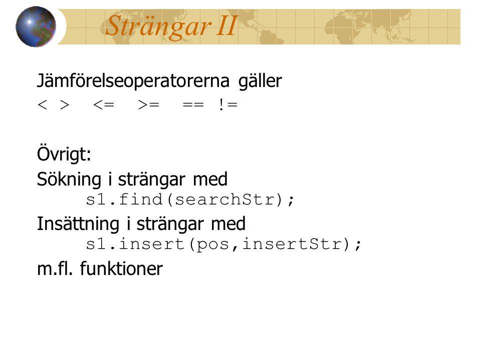 Strängar II Jämförelseoperatorerna gäller = == != Övrigt: Sökning i strängar med s1.find(searchStr); Insättning i strängar med s1.insert(pos,insertStr); m.fl.