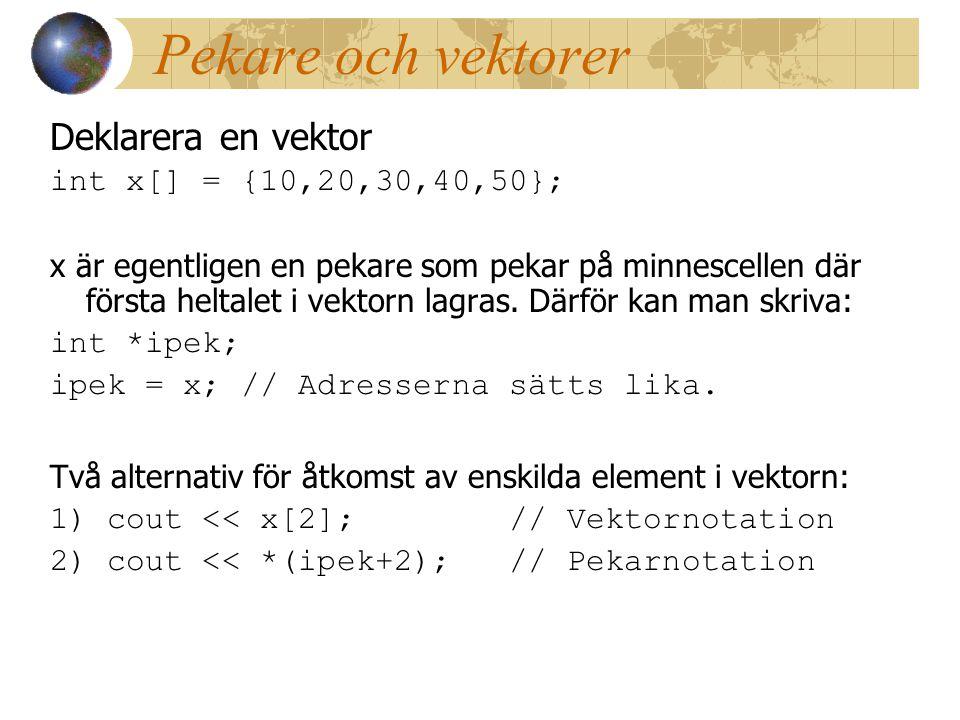 Pekare och vektorer Deklarera en vektor int x[] = {10,20,30,40,50}; x är egentligen en pekare som pekar på minnescellen där första heltalet i vektorn lagras.