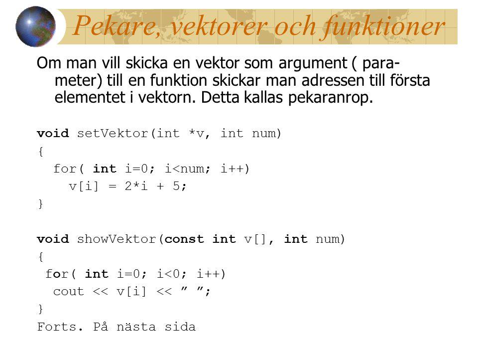 Pekare, vektorer och funktioner Om man vill skicka en vektor som argument ( para- meter) till en funktion skickar man adressen till första elementet i vektorn.