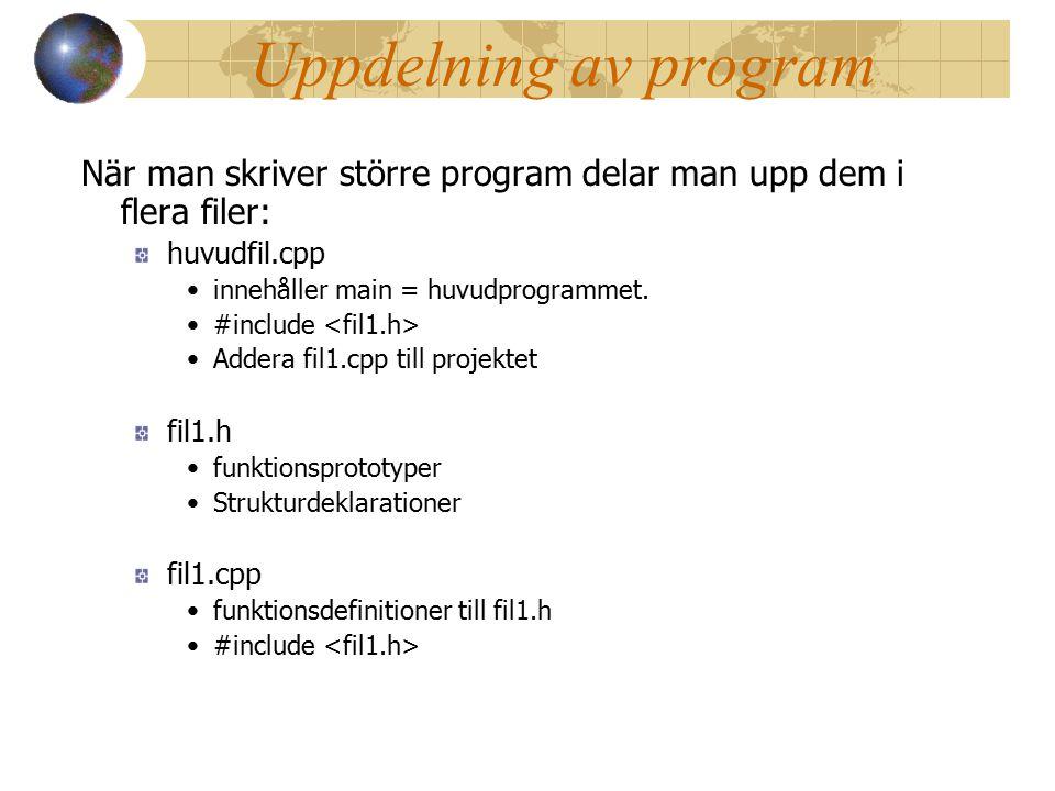 Uppdelning av program När man skriver större program delar man upp dem i flera filer: huvudfil.cpp innehåller main = huvudprogrammet.