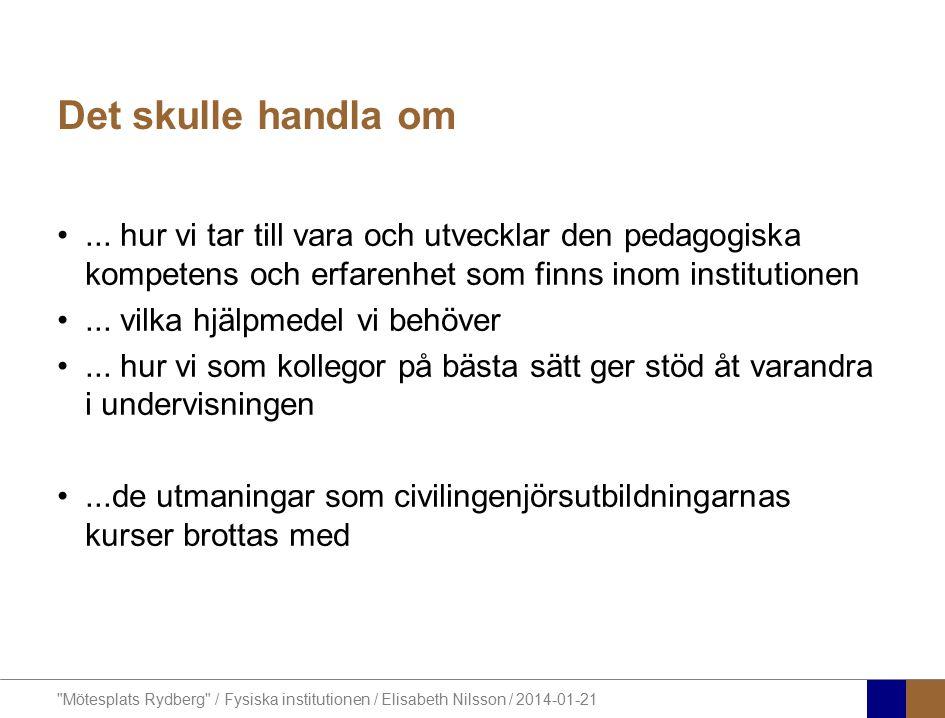 Mötesplats Rydberg / Fysiska institutionen / Elisabeth Nilsson / 2014-01-21 Det skulle handla om...