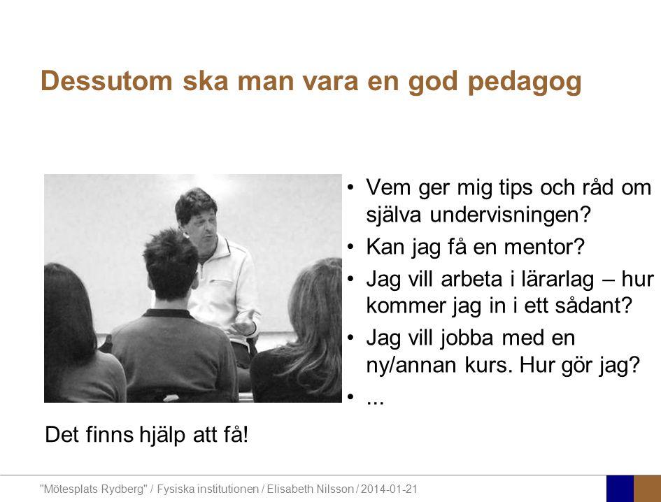 Mötesplats Rydberg / Fysiska institutionen / Elisabeth Nilsson / 2014-01-21 Dessutom ska man vara en god pedagog Vem ger mig tips och råd om själva undervisningen.