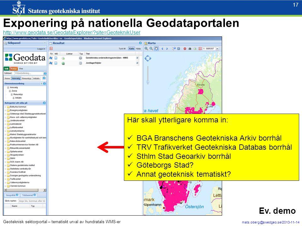 17 mats.oberg@swedgeo.se/2013-11-14 17 Geoteknisk sektorportal – tematiskt urval av hundratals WMS-er Exponering på nationella Geodataportalen http://