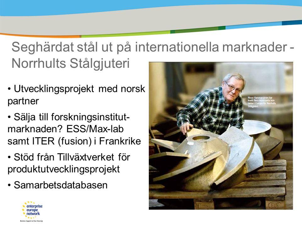 Seghärdat stål ut på internationella marknader - Norrhults Stålgjuteri Utvecklingsprojekt med norsk partner Sälja till forskningsinstitut- marknaden.