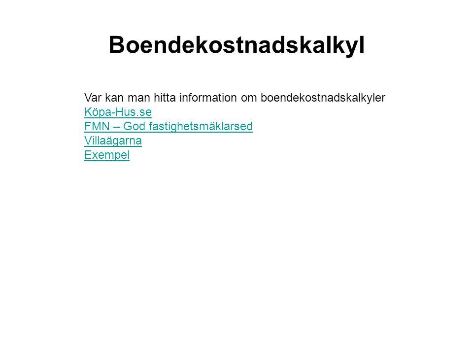 Var kan man hitta information om boendekostnadskalkyler Köpa-Hus.se FMN – God fastighetsmäklarsed Villaägarna Exempel Boendekostnadskalkyl
