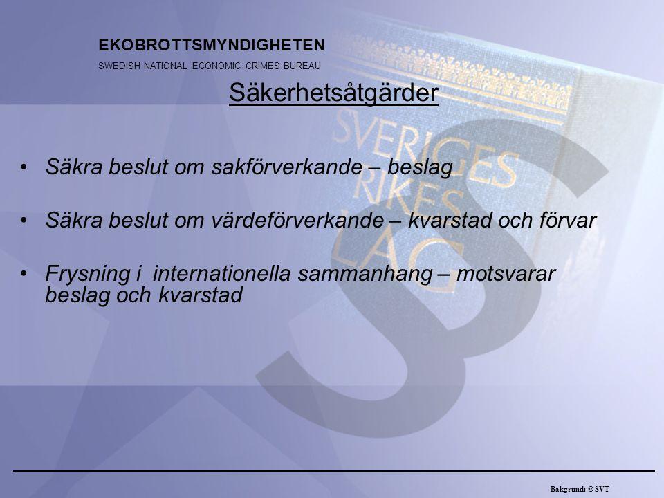 EKOBROTTSMYNDIGHETEN SWEDISH NATIONAL ECONOMIC CRIMES BUREAU Brottsutbytesenheten Statskassa Bakgrund: © SVT