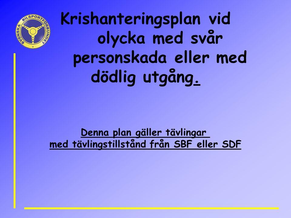 Denna plan gäller tävlingar med tävlingstillstånd från SBF eller SDF Krishanteringsplan vid olycka med svår personskada eller med dödlig utgång.