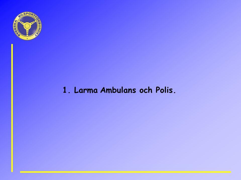1. Larma Ambulans och Polis.