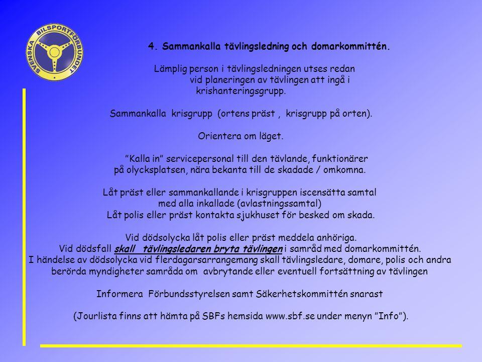 4. Sammankalla tävlingsledning och domarkommittén. Lämplig person i tävlingsledningen utses redan vid planeringen av tävlingen att ingå i krishanterin