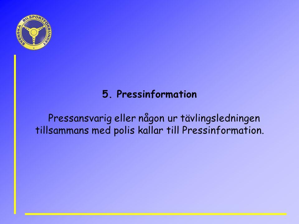 5. Pressinformation Pressansvarig eller någon ur tävlingsledningen tillsammans med polis kallar till Pressinformation.