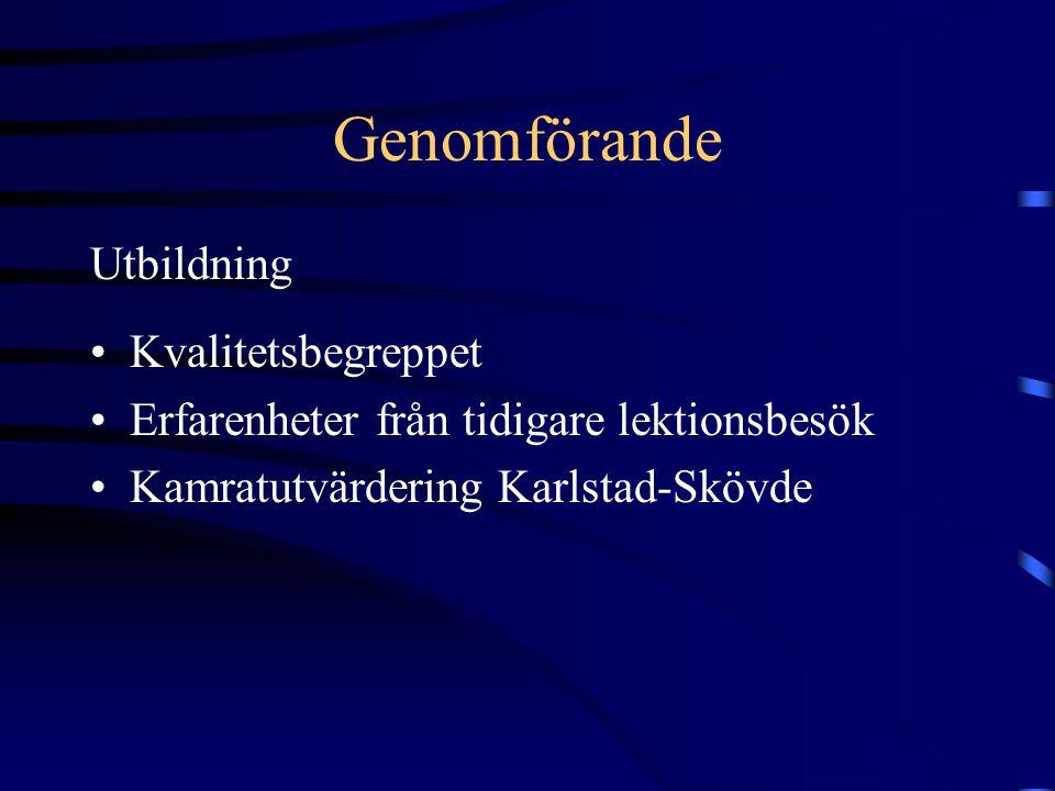 Genomförande Kvalitetsbegreppet Erfarenheter från tidigare lektionsbesök Kamratutvärdering Karlstad-Skövde Utbildning