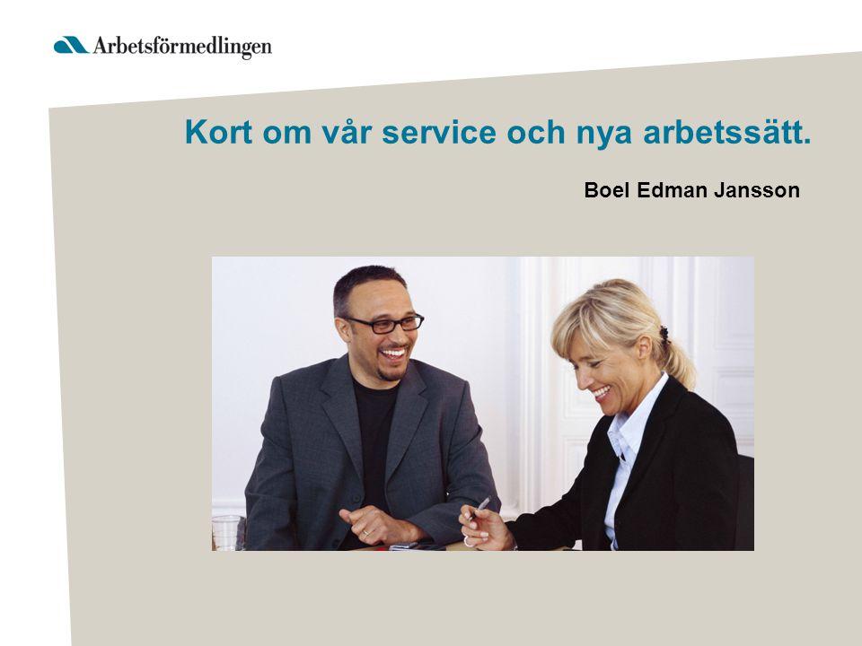 Kort om vår service och nya arbetssätt. Boel Edman Jansson