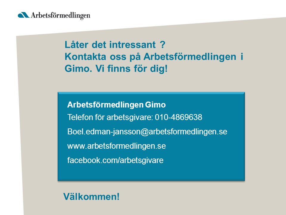 Låter det intressant ? Kontakta oss på Arbetsförmedlingen i Gimo. Vi finns för dig! Arbetsförmedlingen Gimo Telefon för arbetsgivare: 010-4869638 Boel