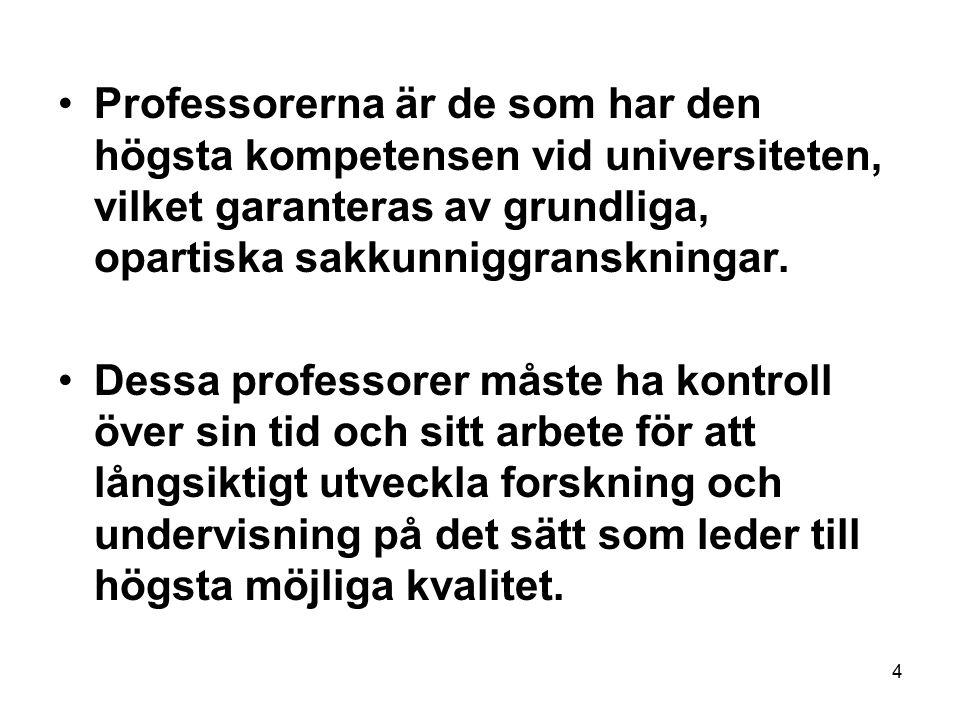 4 Professorerna är de som har den högsta kompetensen vid universiteten, vilket garanteras av grundliga, opartiska sakkunniggranskningar.