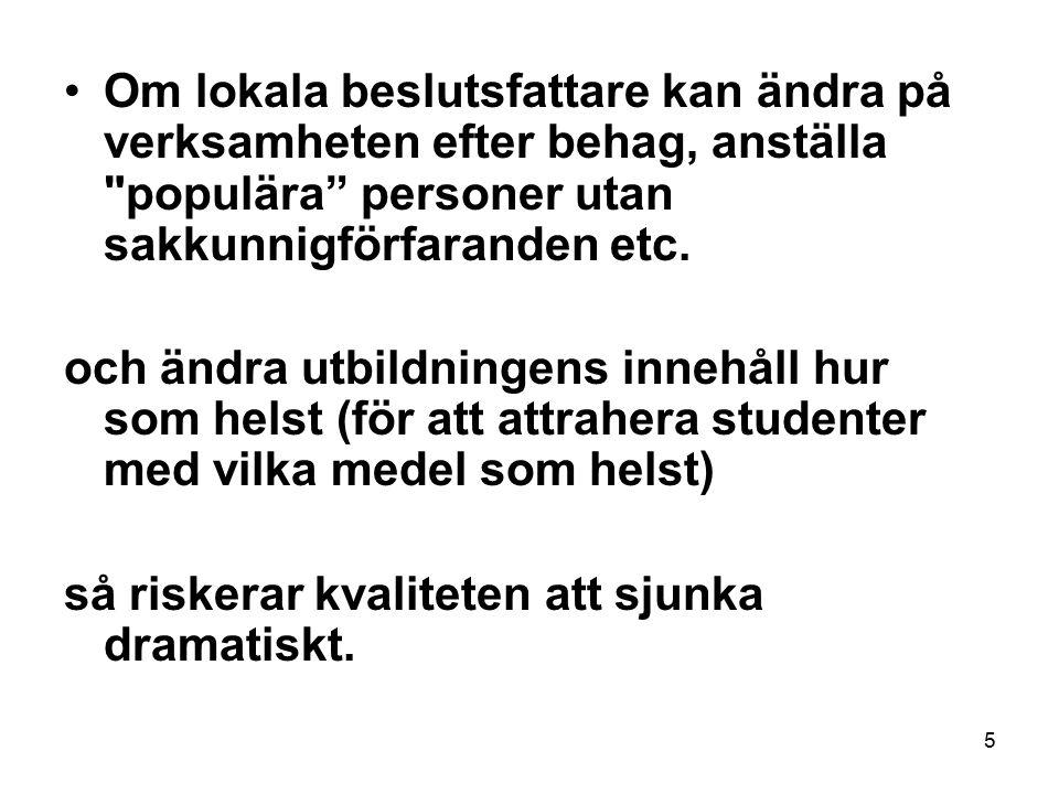 6 Det viktigaste för svenska universitets långsiktiga kvalitet är därför att förbättra professorernas anställningsvillkor så att dessa blir internationellt konkurrenskraftiga och att säkra professorernas konkreta makt över utbildningen.