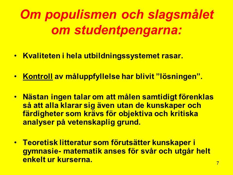 7 Om populismen och slagsmålet om studentpengarna: Kvaliteten i hela utbildningssystemet rasar.