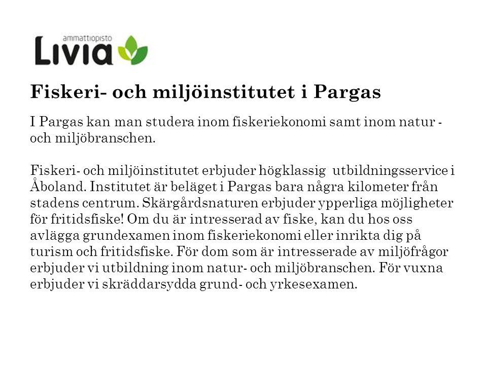 I Pargas kan man studera inom fiskeriekonomi samt inom natur - och miljöbranschen.