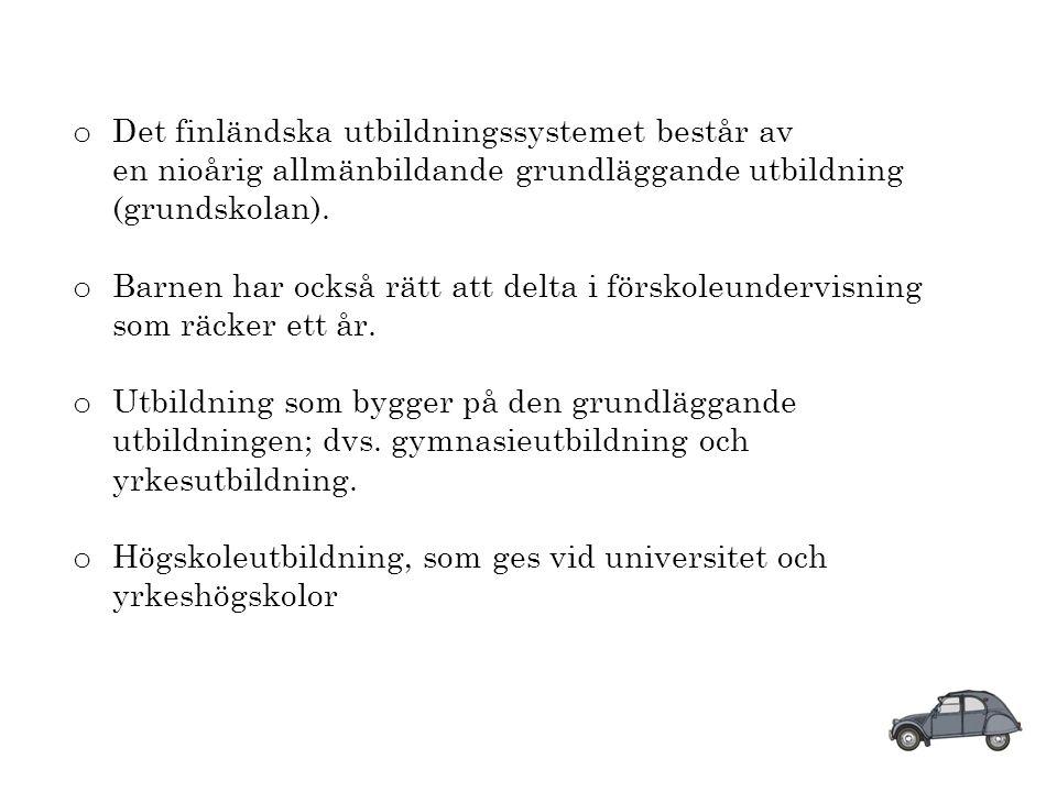 o Det finländska utbildningssystemet består av en nioårig allmänbildande grundläggande utbildning (grundskolan).