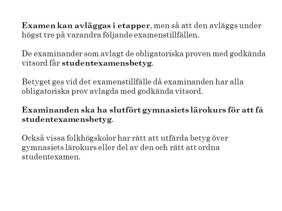 Examen kan avläggas i etapper, men så att den avläggs under högst tre på varandra följande examenstillfällen.