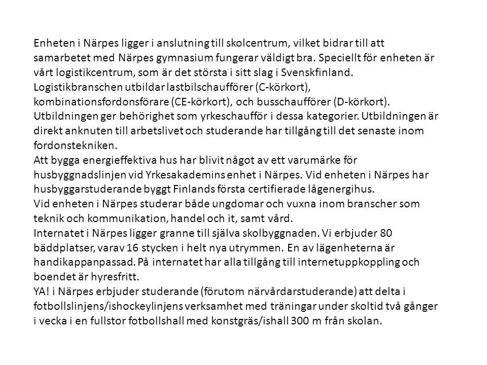 Enheten i Närpes ligger i anslutning till skolcentrum, vilket bidrar till att samarbetet med Närpes gymnasium fungerar väldigt bra.