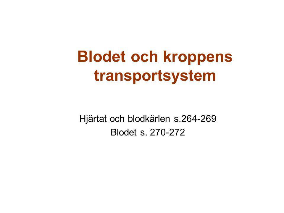 Blodet och kroppens transportsystem Hjärtat och blodkärlen s.264-269 Blodet s. 270-272