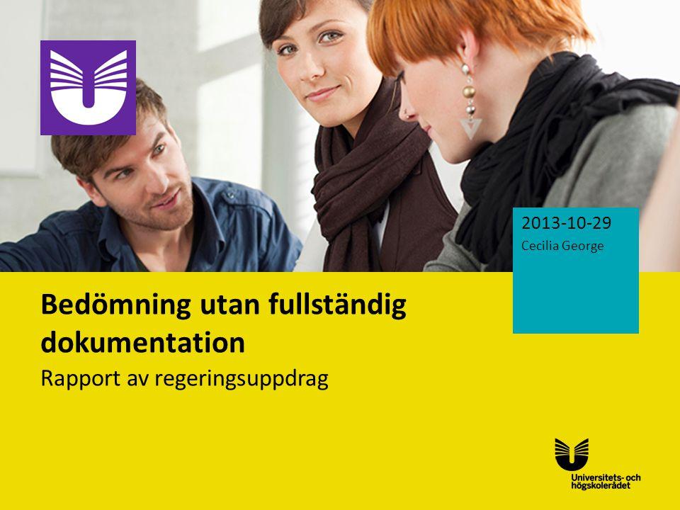 Sv Bedömning utan fullständig dokumentation Rapport av regeringsuppdrag 2013-10-29 Cecilia George