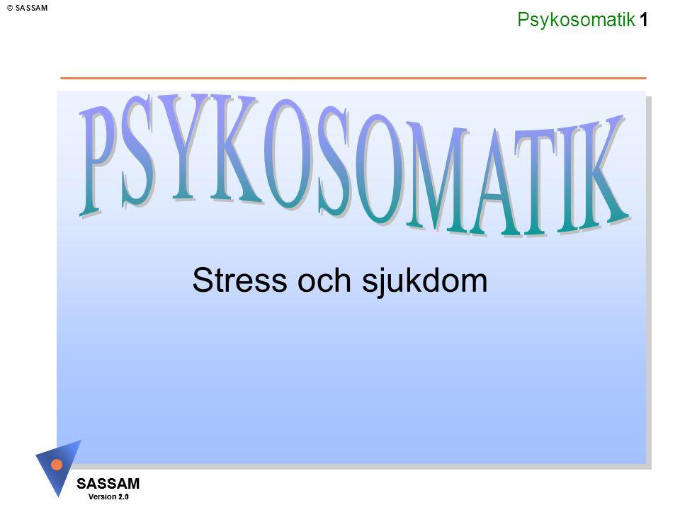 Psykosomatik 1 SASSAM Version 1.1 © SASSAM SASSAM Version 2.0 Stress och sjukdom