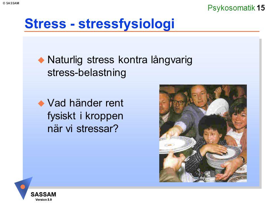 Psykosomatik 15 SASSAM Version 1.1 © SASSAM SASSAM Version 2.0 Stress - stressfysiologi u Naturlig stress kontra långvarig stress-belastning u Vad hän